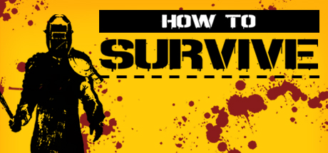 How to survive (Credit- SteamPowered)