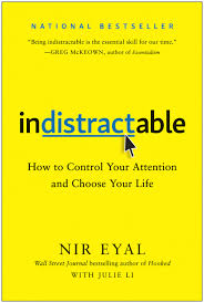 Indistractable: How to Control Your Attention and Choose Your Life: Eyal,  Nir: 9781948836531: Amazon.com: Books
